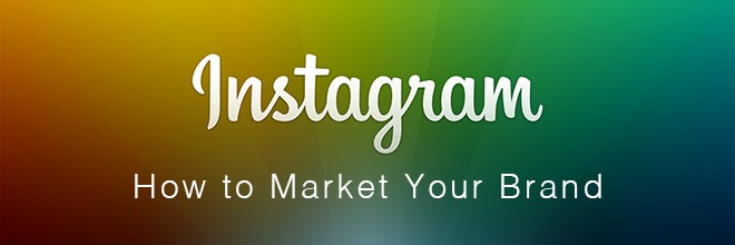 Instagram: How to Market Your Brand